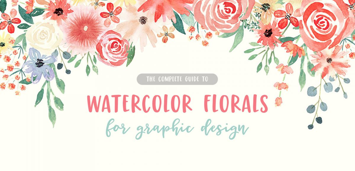 the complete guide to watercolor florals for graphic design
