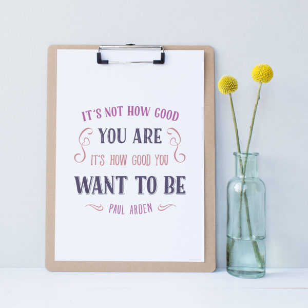 Printable Paul Arden quote. Download, print and decorate your desk with this beautiful art print.