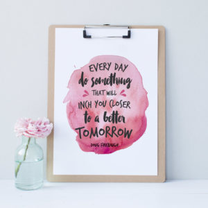 Every day, do something that will inch you closer to a better tomorrow. Download this watercolour motivational art print here.