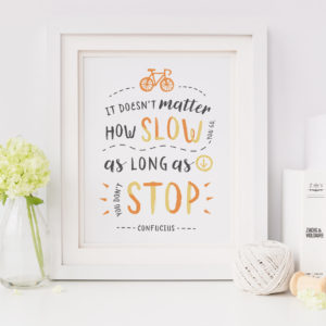 it-doesnt-matter-how-slow-you-go-printable-art-quote