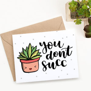 "This cute printable Valentine's Day card with adorable hand-drawn succulent and hand lettered ""you don't succ"" message will make your friends and loved ones smile. Together with a potted succulent this will make a thoughtful Valentine's Day present. Print it out at home today."