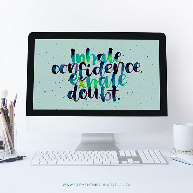Inhale confidence, exhale doubt. Get this confidence booster wallpaper for free on your mobile, tablet and desktop from Clementine Creative.