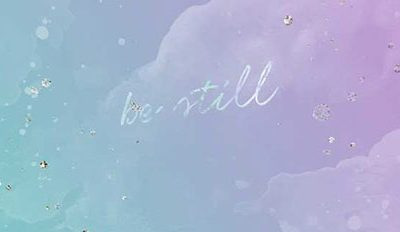 """Be Still"" Free Wallpaper for your Desktop, Phone, and Tablet"